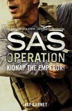 Kidnap the Emperor! (SAS Operation) Paperback  by Jay Garnet