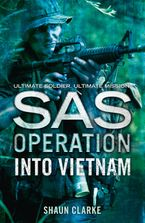 Into Vietnam (SAS Operation) Paperback  by Shaun Clarke