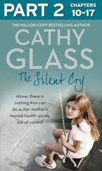 The Silent Cry: Part 2 of 3: There is little Kim can do as her mother's mental health spirals out of control eBook  by Cathy Glass