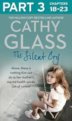 The Silent Cry: Part 3 of 3: There is little Kim can do as her mother's mental health spirals out of control eBook  by Cathy Glass