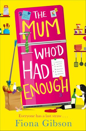 The Mum Who'd Had Enough: A laugh out loud romantic comedy perfect for fans of Why Mummy Drinks book image