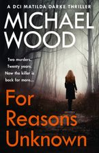 For Reasons Unknown: A gripping crime debut that keeps you guessing until the last page (DCI Matilda Darke, Book 1) Paperback  by Michael Wood