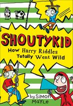 How Harry Riddles Totally Went Wild (Shoutykid, Book 4) Paperback  by Simon Mayle