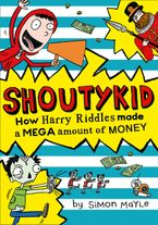 How Harry Riddles Made a Mega Amount of Money (Shoutykid, Book 5) Paperback  by Simon Mayle