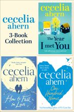 Cecelia Ahern - Cecelia Ahern 3-Book Collection: One Hundred Names, How to Fall in Love, The Year I Met You