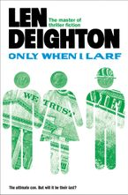 Only When I Larf Paperback  by Len Deighton