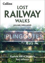 Lost Railway Walks: Explore 100 of Britain's lost railways