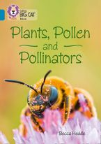Plants, Pollen and Pollinators: Band 13/Topaz (Collins Big Cat) Paperback  by Becca Heddle