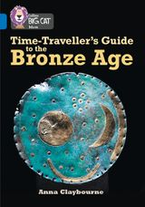 Time-Traveller's Guide to the Bronze Age: Band 16/Sapphire (Collins Big Cat)