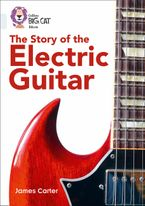 The Story of the Electric Guitar: Band 17/Diamond (Collins Big Cat) Paperback  by James Carter