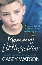 Mommy's Little Soldier: A troubled child. An absent mom. A shocking secret. Paperback  by Casey Watson