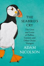 The Seabird's Cry: The Lives and Loves of Puffins, Gannets and Other Ocean Voyagers Hardcover  by Adam Nicolson