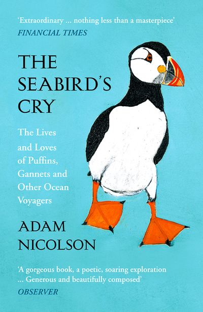 The Seabird's Cry: The Lives and Loves of Puffins, Gannets and Other Ocean Voyagers