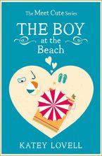 The Boy at the Beach: A Short Story (The Meet Cute) eBook DGO by Katey Lovell