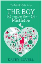 The Boy Under the Mistletoe: A Short Story (The Meet Cute) eBook DGO by Katey Lovell