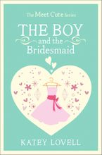 The Boy and the Bridesmaid: A Short Story (The Meet Cute) eBook DGO by Katey Lovell