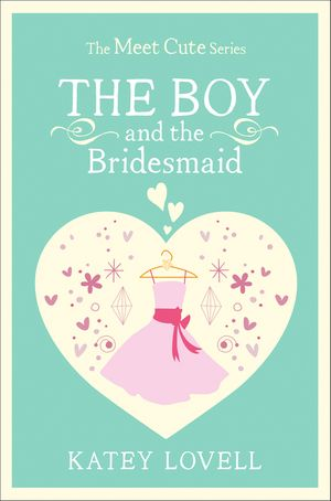 The Boy and the Bridesmaid: A Short Story (The Meet Cute) book image