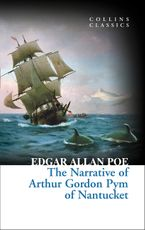 The Narrative of Arthur Gordon Pym of Nantucket (Collins Classics) eBook  by Edgar Allan Poe