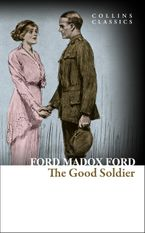The Good Soldier: A Tale of Passion (Collins Classics) eBook  by Ford Madox Ford