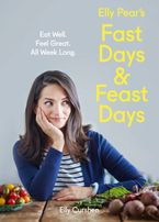 Elly Pear's Fast Days and Feast Days: Eat Well. Feel Great. All Week Long. eBook  by Elly Curshen