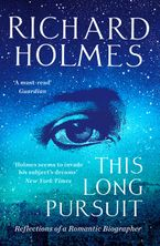 This Long Pursuit: Reflections of a Romantic Biographer Paperback  by Richard Holmes