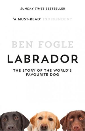 Labrador: The Story of the World's Favourite Dog book image