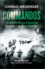 Commandos: The Definitive History of Commando Operations in the Second World War eBook  by Charles Messenger