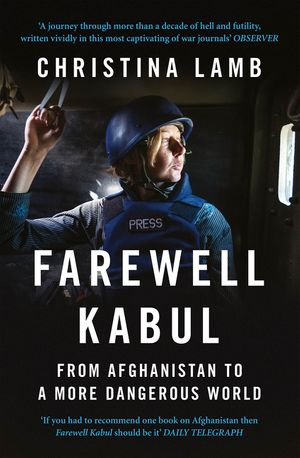 Farewell Kabul: From Afghanistan To A More Dangerous World book image