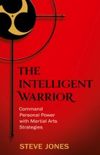 The Intelligent Warrior: Command Personal Power with Martial Arts Strategies