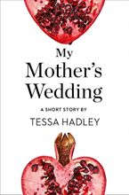 My Mother's Wedding: A Short Story from the collection, Reader, I Married Him eBook  by Tessa Hadley