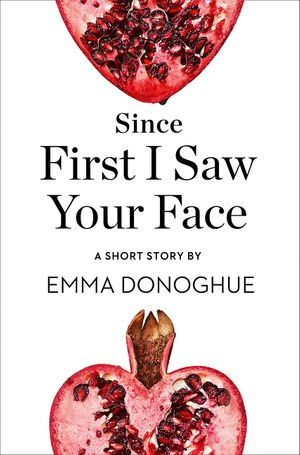 Since First I Saw Your Face: A Short Story from the collection, Reader, I Married Him book image