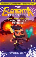 The Elementia Chronicles (3): Part 2 Herobrine's Message - Sean Fay Wolfe