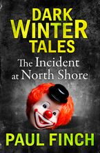 The Incident at North Shore (Dark Winter Tales) eBook DGO by Paul Finch
