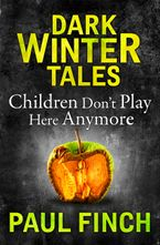 Children Don't Play Here Anymore (Dark Winter Tales) eBook DGO by Paul Finch
