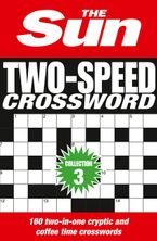 The Sun Two-Speed Crossword Collection 3: 160 two-in-one cryptic and coffee time crosswords Paperback  by Sun, The