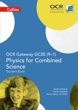 OCR Gateway GCSE Physics for Combined Science 9-1 Student Book (GCSE Science 9-1)