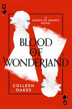 Blood of Wonderland (Queen of Hearts, Book 2) - Colleen Oakes