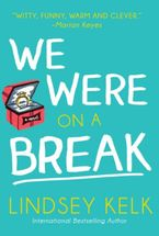 We Were On a Break Paperback  by Lindsey Kelk