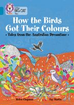 How the Birds Got Their Colours: Tales from the Australian Dreamtime: Band 13/Topaz (Collins Big Cat) Paperback  by Helen Chapman