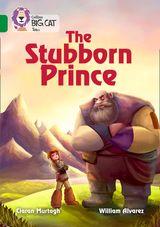 The Stubborn Prince: Band 15/Emerald (Collins Big Cat)
