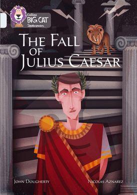 The Fall of Julius Caesar: Band 17/Diamond (Collins Big Cat)