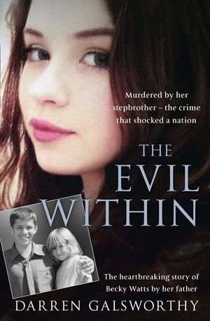 The Evil Within: Murdered by her stepbrother – the crime that shocked a nation. The heartbreaking story of Becky Watts by her father book image