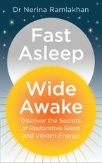 Fast Asleep, Wide Awake: Discover the secrets of restorative sleep and vibrant energy Paperback  by Dr Nerina Ramlakhan