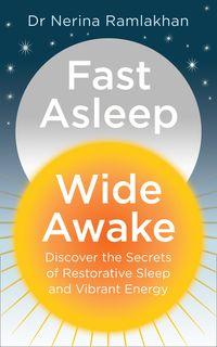 fast-asleep-wide-awake-discover-the-secrets-of-restorative-sleep-and-vibrant-energy