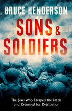 Sons and Soldiers: The Untold Story of Jews Who Escaped the Nazis and Returned to Fight Hitler - Bruce Henderson