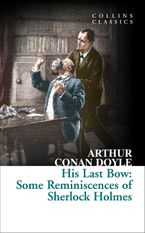 His Last Bow: Some Reminiscences of Sherlock Holmes (Collins Classics) Paperback  by Sir Arthur Conan Doyle