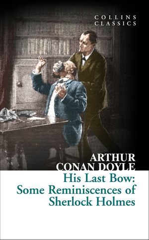 His Last Bow: Some Reminiscences of Sherlock Holmes (Collins Classics) book image