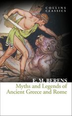 Myths and Legends of Ancient Greece and Rome (Collins Classics) eBook  by E. M. Berens