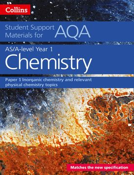 AQA A Level Chemistry Year 1 & AS Paper 1: Inorganic chemistry and relevant physical chemistry topics (Collins Student Support Materials)