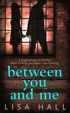 Between You and Me: The bestselling psychological thriller with a twist you won't see coming eBook DGO by Lisa Hall